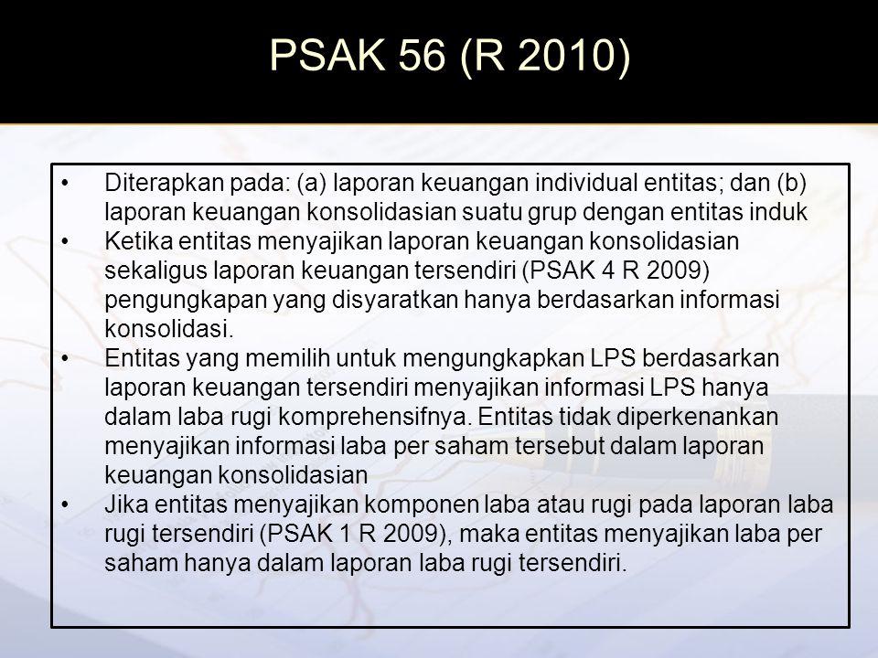 PSAK 56 (2010) vs PSAK 56 (1999) PSAK 56 (2010)PSAK 56 (1999) Ruang LingkupPenyajian laba per saham hanya boleh disajikan pada laporan laba rugi tersendiri, jika entitas menyajikan komponen laba rugi pada laporan laba rugi tersendiri.