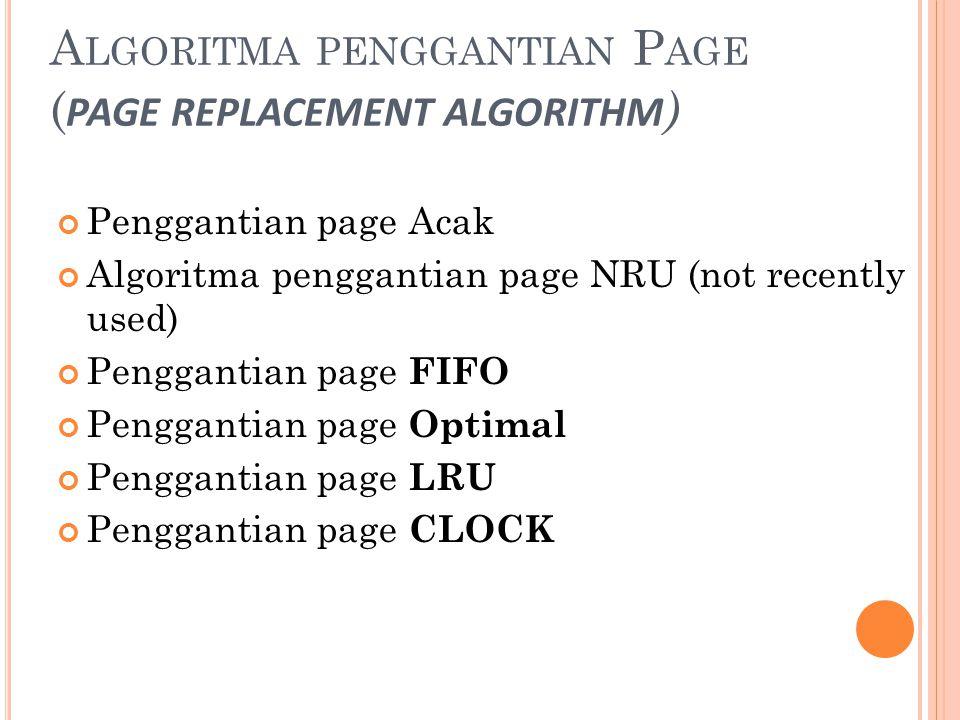 CLOCK PAGE REPLACEMENT Algoritma penggantian page yang memperhatikan posisi petunjuk ( current ) page yang akan diganti dgn page baru