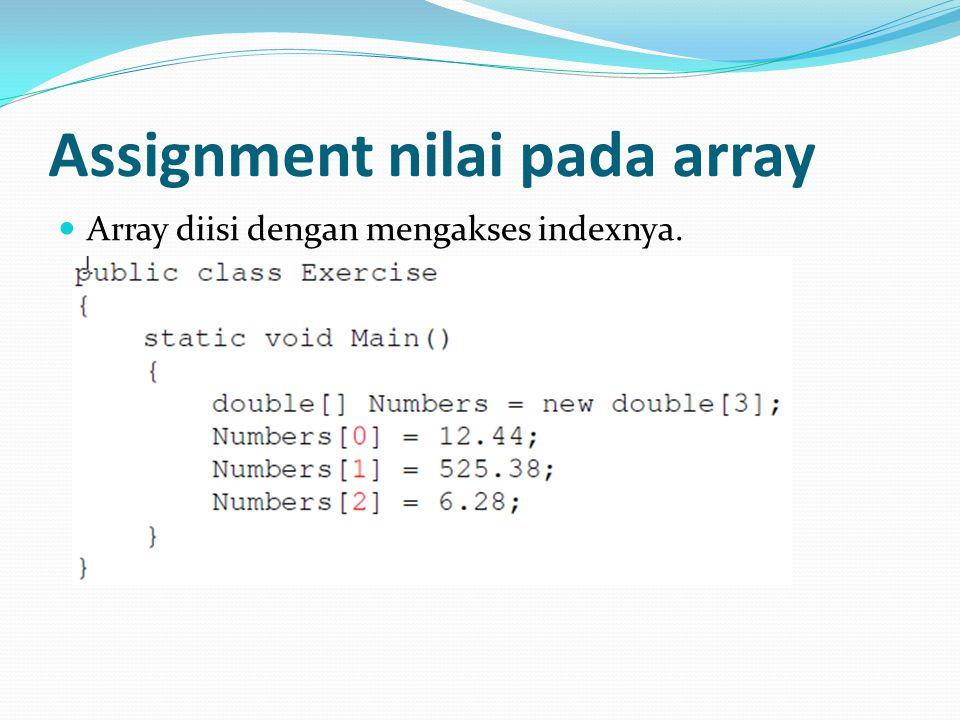 Assignment nilai pada array Array diisi dengan mengakses indexnya.