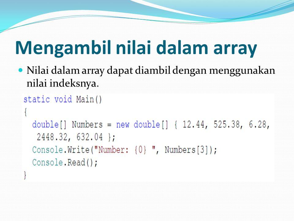 Mengambil nilai dalam array Nilai dalam array dapat diambil dengan menggunakan nilai indeksnya.