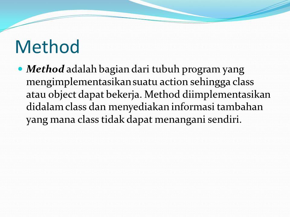 Method Method adalah bagian dari tubuh program yang mengimplementasikan suatu action sehingga class atau object dapat bekerja. Method diimplementasika