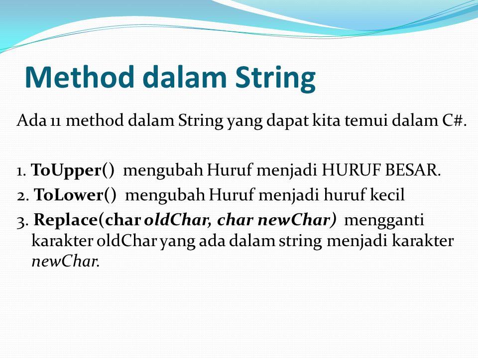 Method dalam String Ada 11 method dalam String yang dapat kita temui dalam C#. 1. ToUpper() mengubah Huruf menjadi HURUF BESAR. 2. ToLower() mengubah