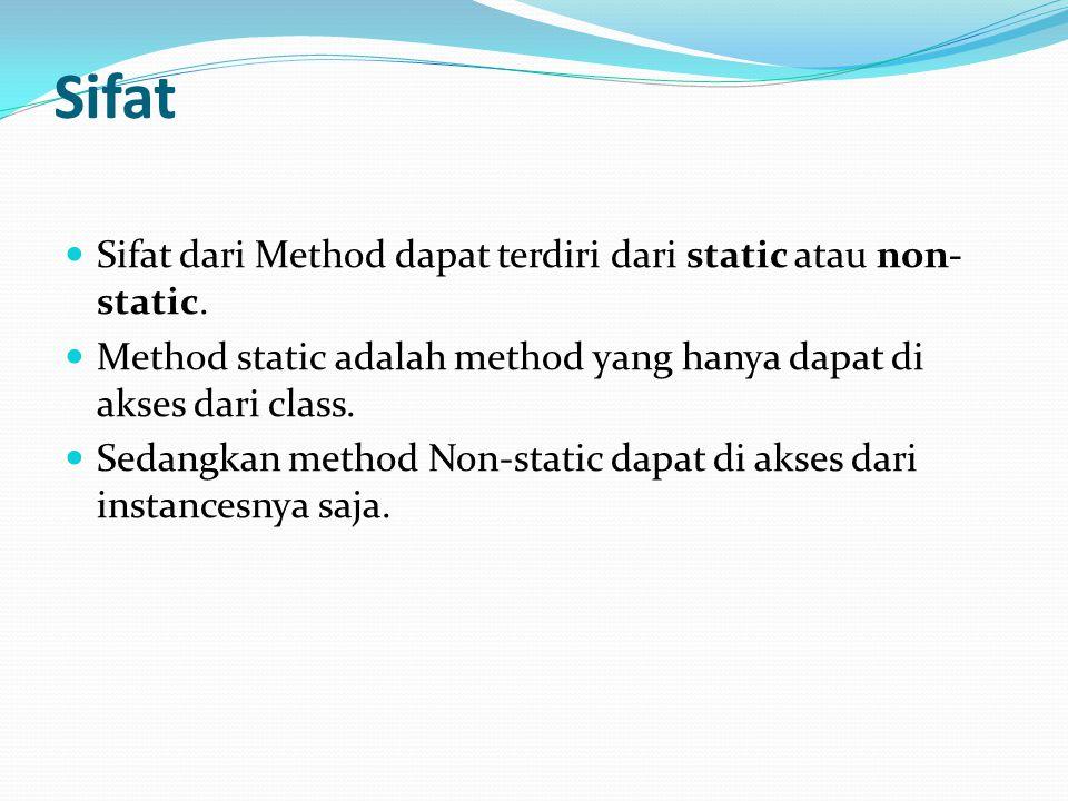 Sifat Sifat dari Method dapat terdiri dari static atau non- static. Method static adalah method yang hanya dapat di akses dari class. Sedangkan method