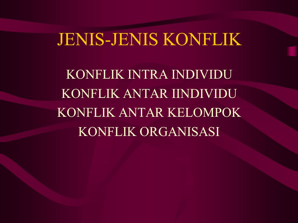 JENIS-JENIS KONFLIK KONFLIK INTRA INDIVIDU KONFLIK ANTAR IINDIVIDU KONFLIK ANTAR KELOMPOK KONFLIK ORGANISASI
