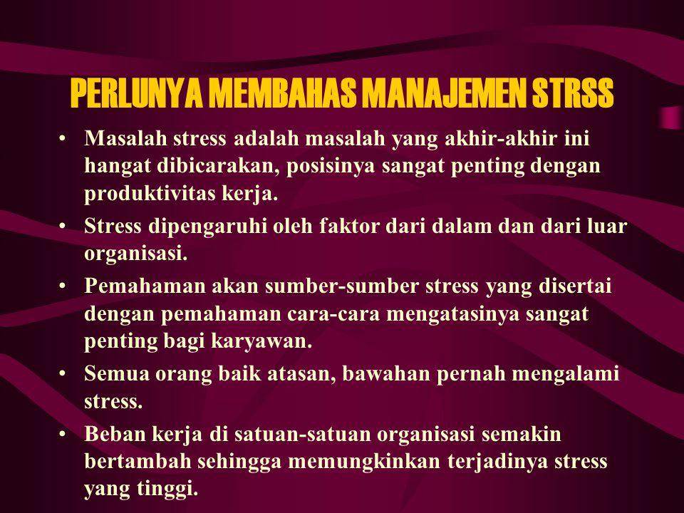 PERLUNYA MEMBAHAS MANAJEMEN STRSS Masalah stress adalah masalah yang akhir-akhir ini hangat dibicarakan, posisinya sangat penting dengan produktivitas