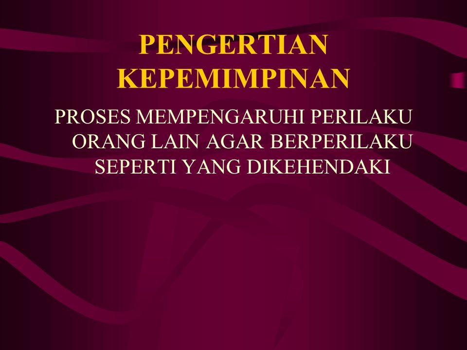 PENGERTIAN KEPEMIMPINAN PROSES MEMPENGARUHI PERILAKU ORANG LAIN AGAR BERPERILAKU SEPERTI YANG DIKEHENDAKI