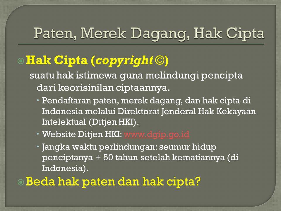  Hak Cipta (copyright ©) suatu hak istimewa guna melindungi pencipta dari keorisinilan ciptaannya.  Pendaftaran paten, merek dagang, dan hak cipta d