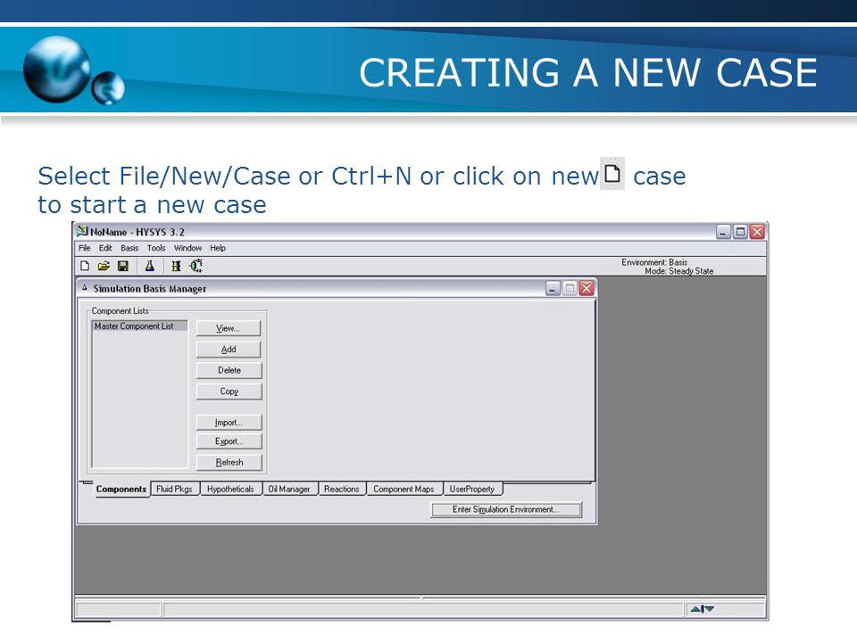 CREATING A NEW CASE Untuk memulai suatu New Case, syarat harus/wajib sudah menetapkan Component List (CL) Property Package (PP) Kombinasi tersebut bia