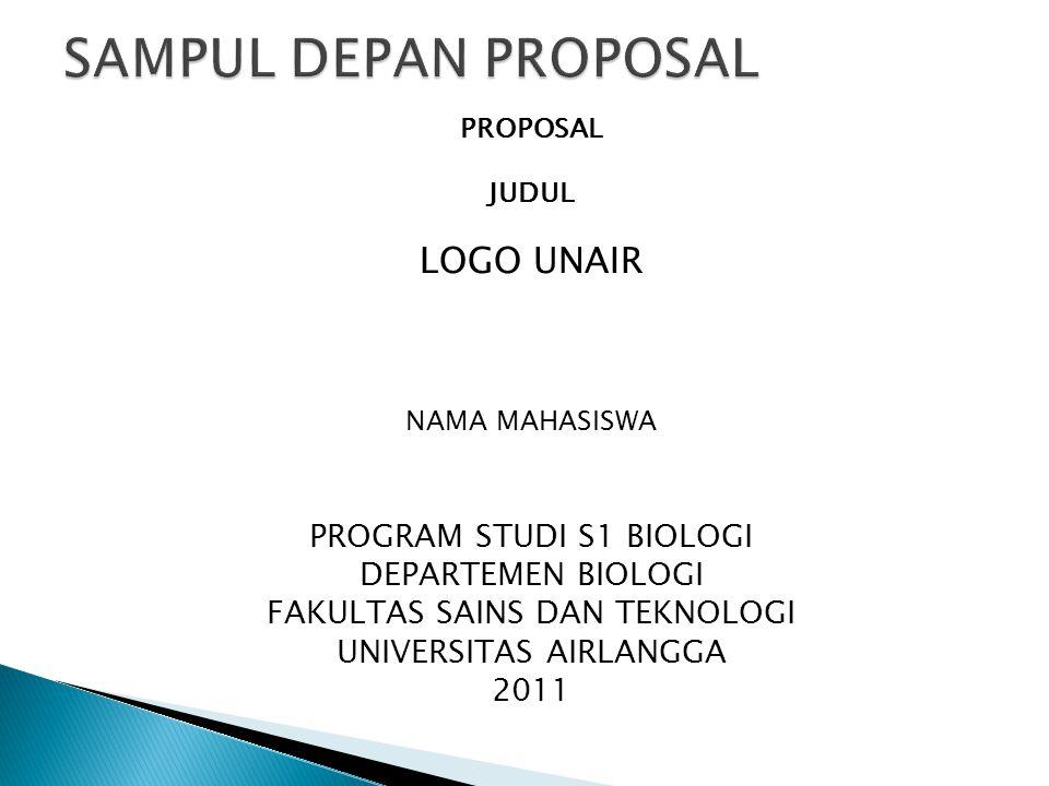 PROPOSAL JUDUL LOGO UNAIR NAMA MAHASISWA PROGRAM STUDI S1 BIOLOGI DEPARTEMEN BIOLOGI FAKULTAS SAINS DAN TEKNOLOGI UNIVERSITAS AIRLANGGA 2011