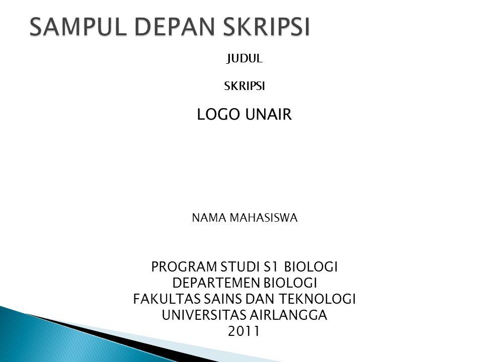 JUDUL SKRIPSI LOGO UNAIR NAMA MAHASISWA PROGRAM STUDI S1 BIOLOGI DEPARTEMEN BIOLOGI FAKULTAS SAINS DAN TEKNOLOGI UNIVERSITAS AIRLANGGA 2011