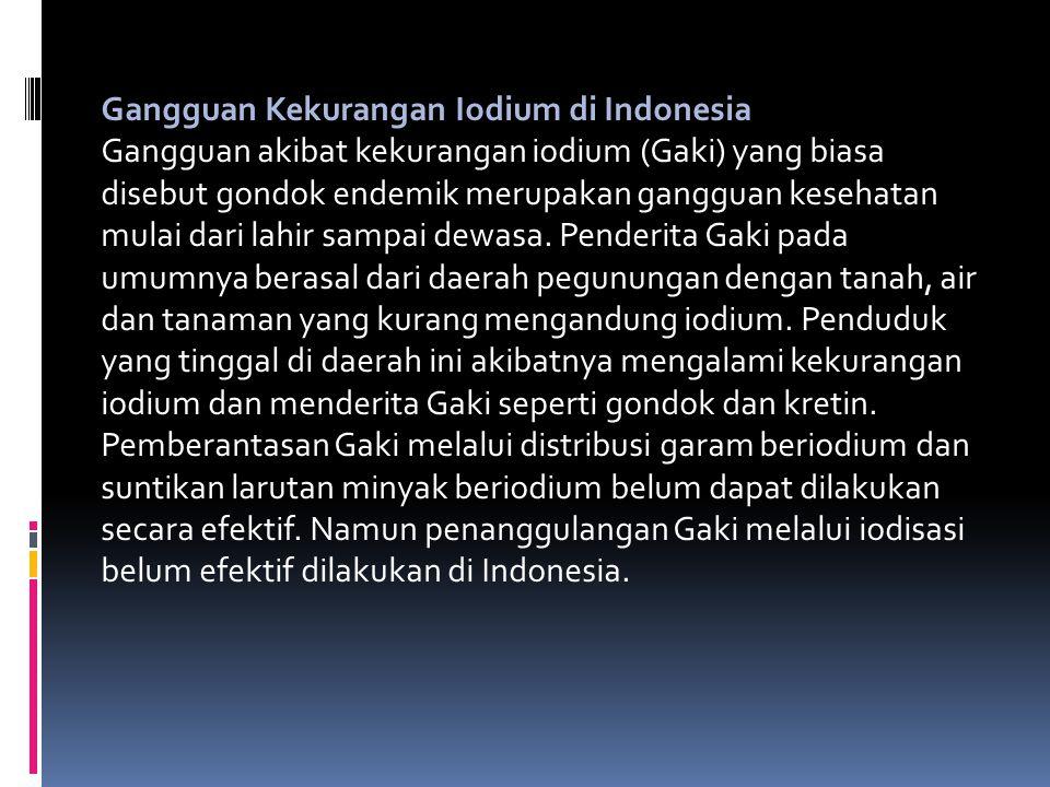 Gangguan Kekurangan Iodium di Indonesia Gangguan akibat kekurangan iodium (Gaki) yang biasa disebut gondok endemik merupakan gangguan kesehatan mulai