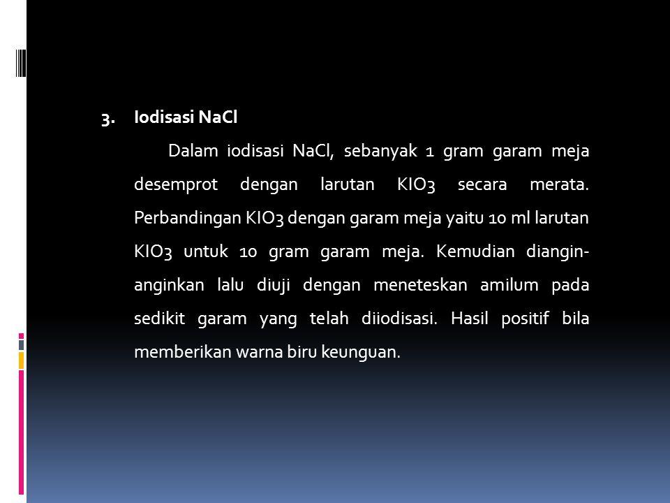 3.Iodisasi NaCl Dalam iodisasi NaCl, sebanyak 1 gram garam meja desemprot dengan larutan KIO3 secara merata. Perbandingan KIO3 dengan garam meja yaitu