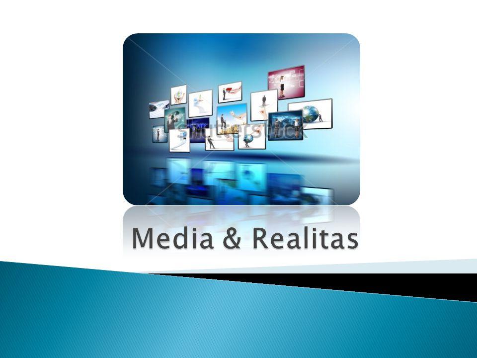  Realitas diperantarai oleh media dan bahasa (media/medium dalam arti luas)  Media dan Bahasa digunakan: 1.