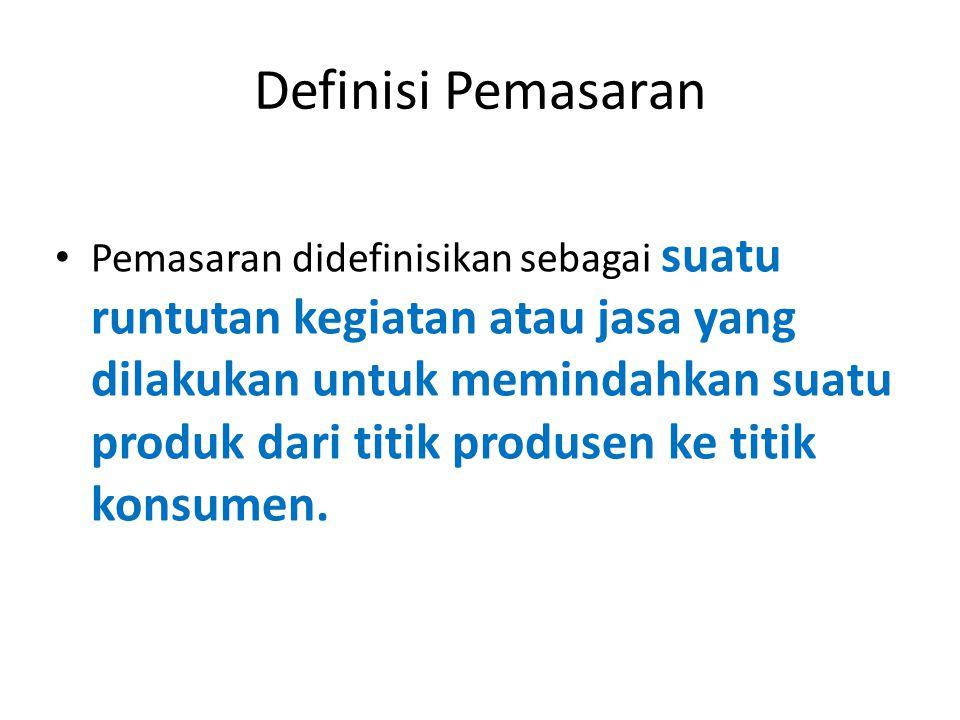 Definisi Pemasaran Pemasaran didefinisikan sebagai suatu runtutan kegiatan atau jasa yang dilakukan untuk memindahkan suatu produk dari titik produsen ke titik konsumen.