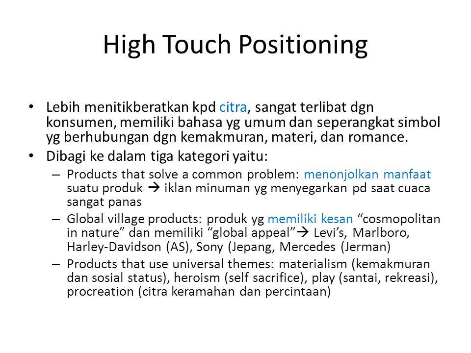 High Tech Positioning Produk yang dibeli berdasarkan fitur konkrit suatu produk. Para pembeli biasanya membutuhkan informasi teknis Komputer, video, s