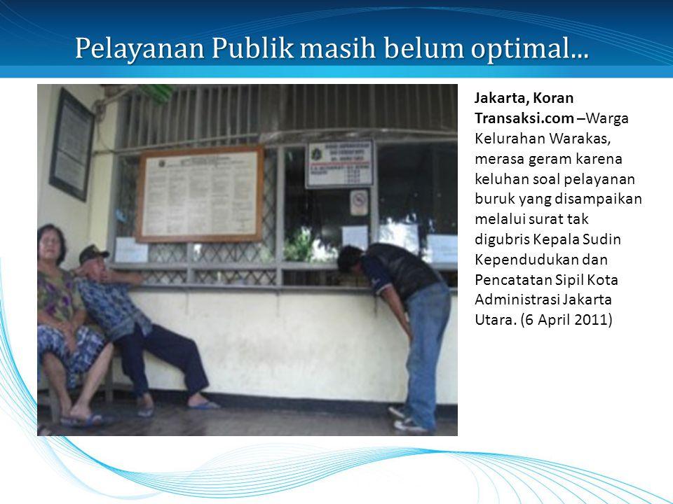 Pelayanan Publik masih belum optimal... Jakarta, Koran Transaksi.com –Warga Kelurahan Warakas, merasa geram karena keluhan soal pelayanan buruk yang d