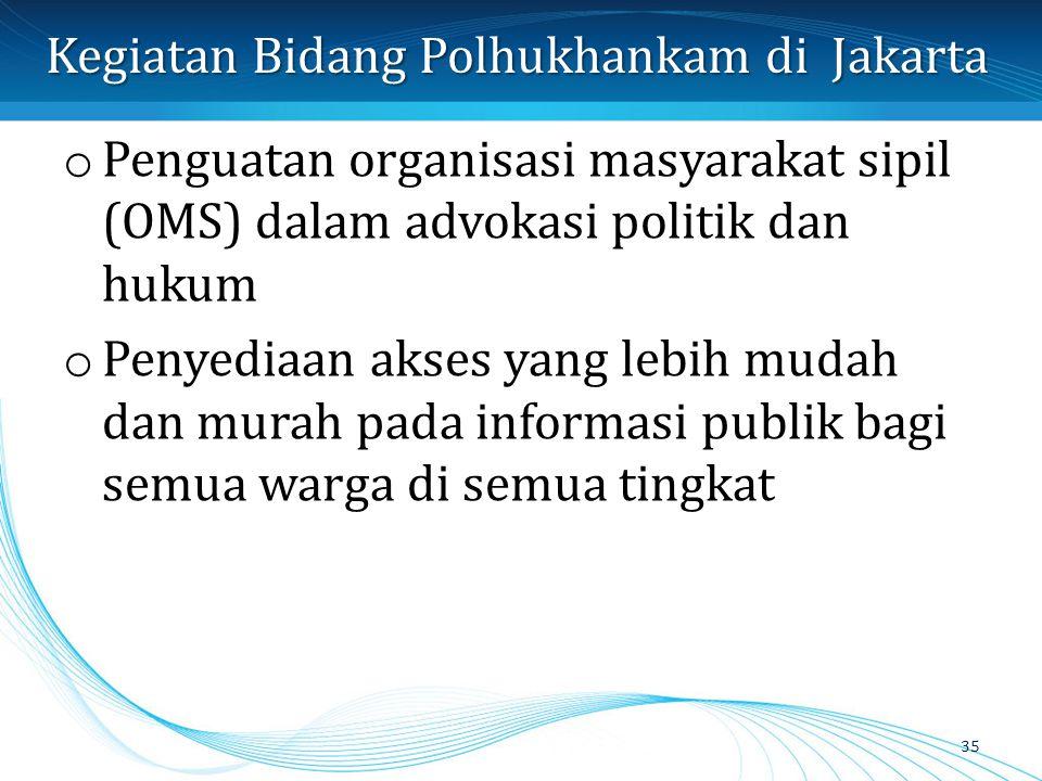 o Penguatan organisasi masyarakat sipil (OMS) dalam advokasi politik dan hukum o Penyediaan akses yang lebih mudah dan murah pada informasi publik bag