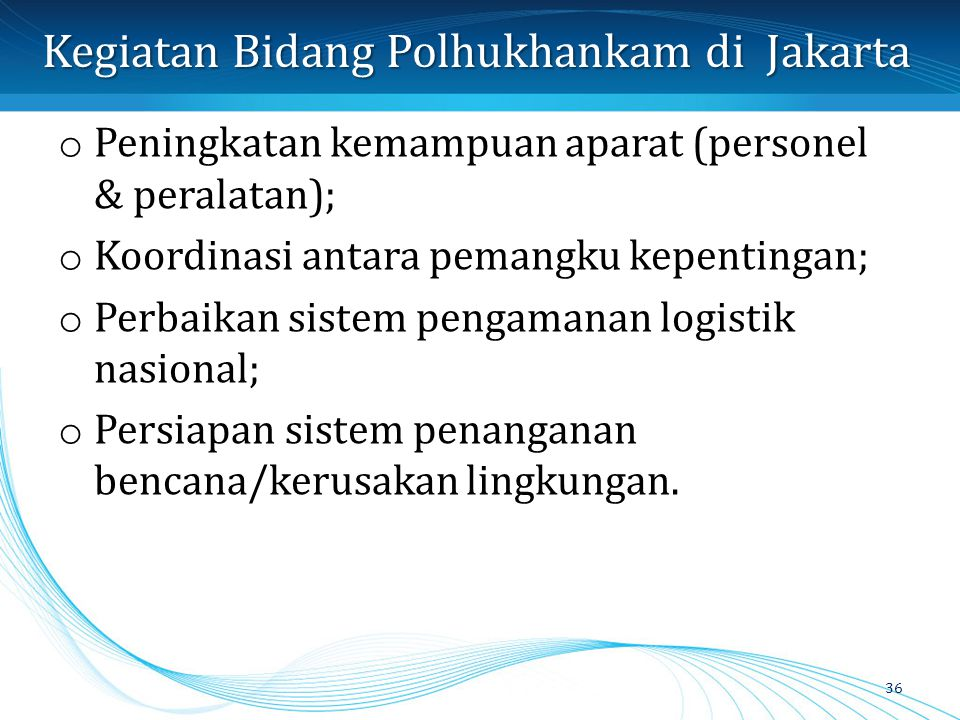 o Peningkatan kemampuan aparat (personel & peralatan); o Koordinasi antara pemangku kepentingan; o Perbaikan sistem pengamanan logistik nasional; o Pe