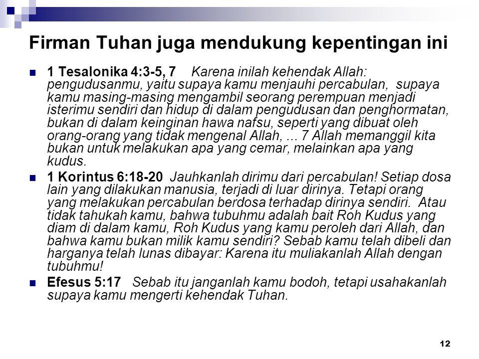 12 Firman Tuhan juga mendukung kepentingan ini 1 Tesalonika 4:3-5, 7 Karena inilah kehendak Allah: pengudusanmu, yaitu supaya kamu menjauhi percabulan