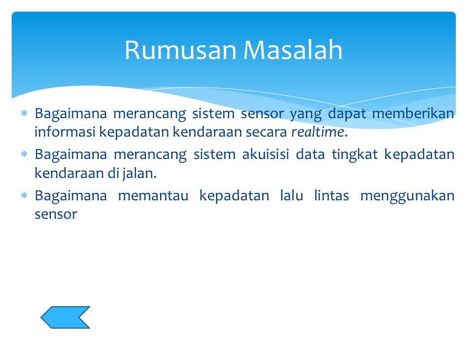  Merancang sistem sensor untuk medeteksi tingkat kepadatan kendaraan di jalan raya  Merancang sistem akuisisi data kepadatan jalan secara realtime  Mengukur dan menganalisa tingkat kepadatan jalan dibeberapa jalan protocol kota Makassar Tujuan Penelitian