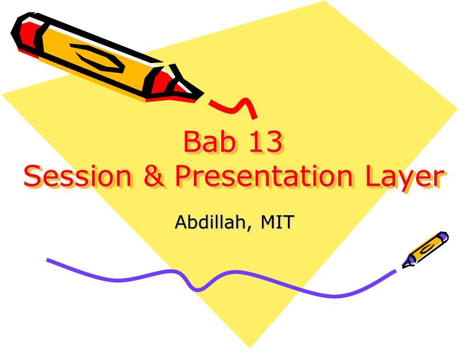 Abstraksi Session Layer Tugas utama session layer adalah memulai, mengatur dan mengakhiri sesi antara dua host yang saling berkomunikasi.