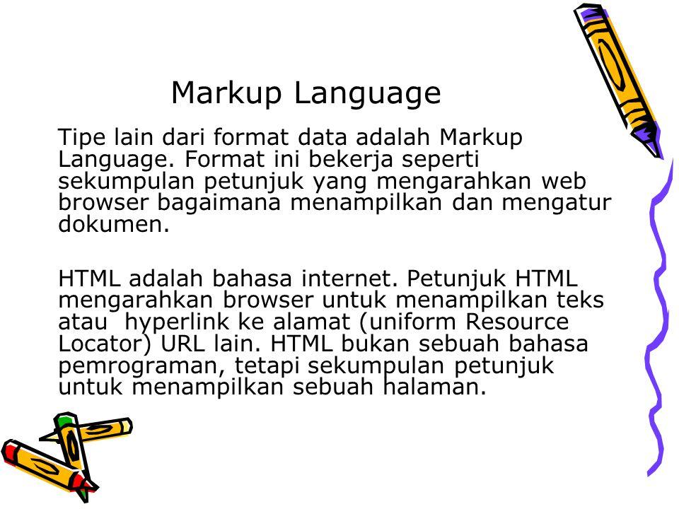 Markup Language Tipe lain dari format data adalah Markup Language. Format ini bekerja seperti sekumpulan petunjuk yang mengarahkan web browser bagaima