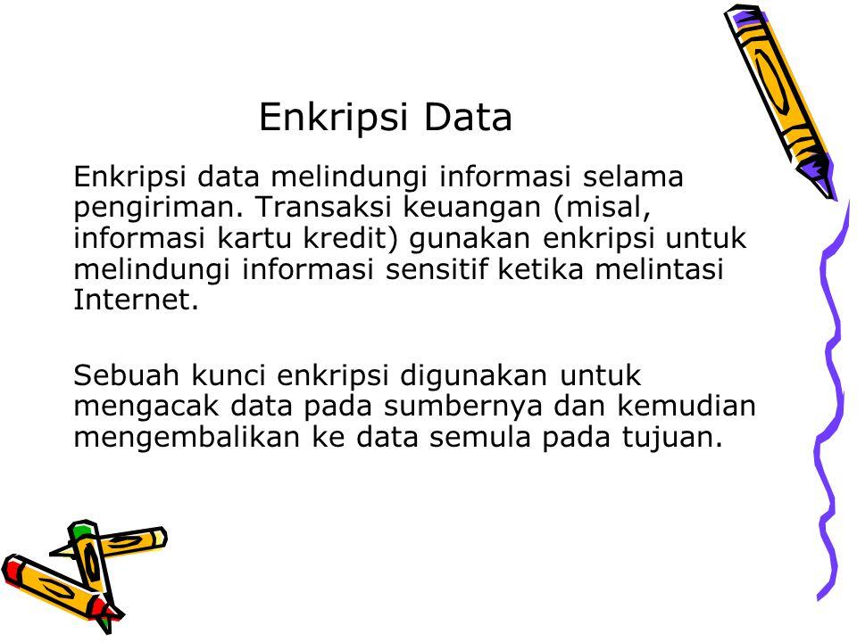 Enkripsi Data Enkripsi data melindungi informasi selama pengiriman. Transaksi keuangan (misal, informasi kartu kredit) gunakan enkripsi untuk melindun