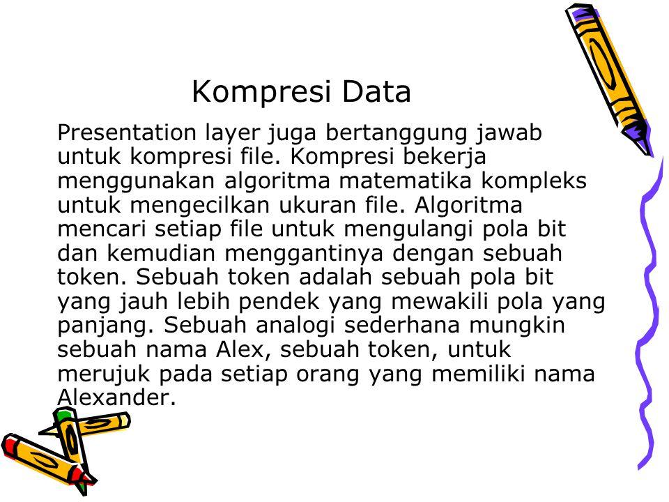 Kompresi Data Presentation layer juga bertanggung jawab untuk kompresi file. Kompresi bekerja menggunakan algoritma matematika kompleks untuk mengecil