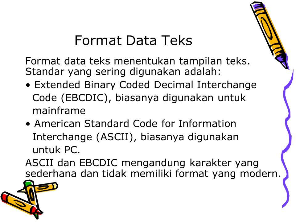 Format Data Teks Format data teks menentukan tampilan teks. Standar yang sering digunakan adalah: Extended Binary Coded Decimal Interchange Code (EBCD