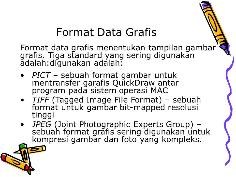 Format Data Grafis Format data grafis menentukan tampilan gambar grafis. Tiga standard yang sering digunakan adalah:digunakan adalah: PICT – sebuah fo