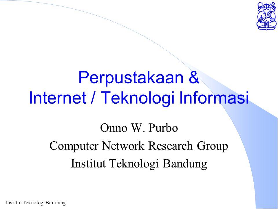 Institut Teknologi Bandung Perpustakaan & Internet / Teknologi Informasi Onno W.
