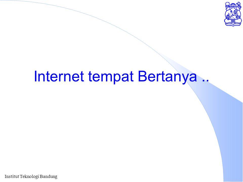 Institut Teknologi Bandung Internet tempat Bertanya..