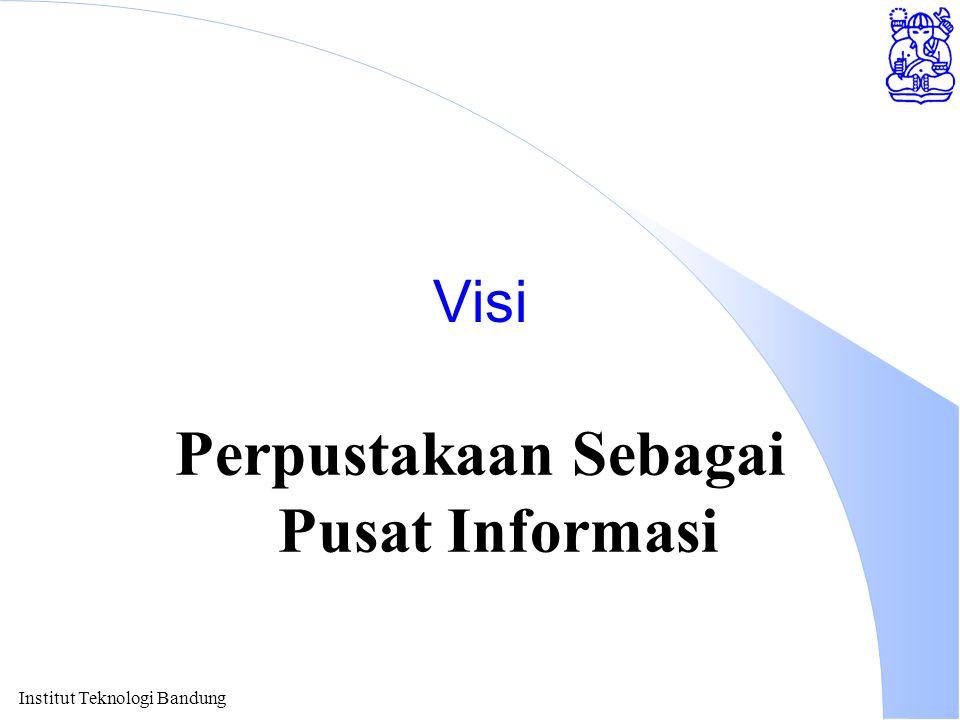 Institut Teknologi Bandung Visi Perpustakaan Sebagai Pusat Informasi