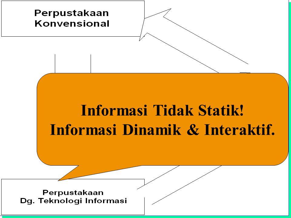 Institut Teknologi Bandung Informasi Tidak Statik! Informasi Dinamik & Interaktif.