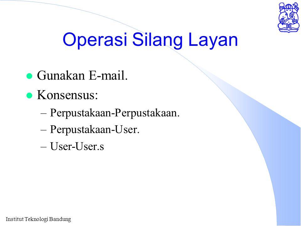 Institut Teknologi Bandung Operasi Silang Layan l Gunakan E-mail.