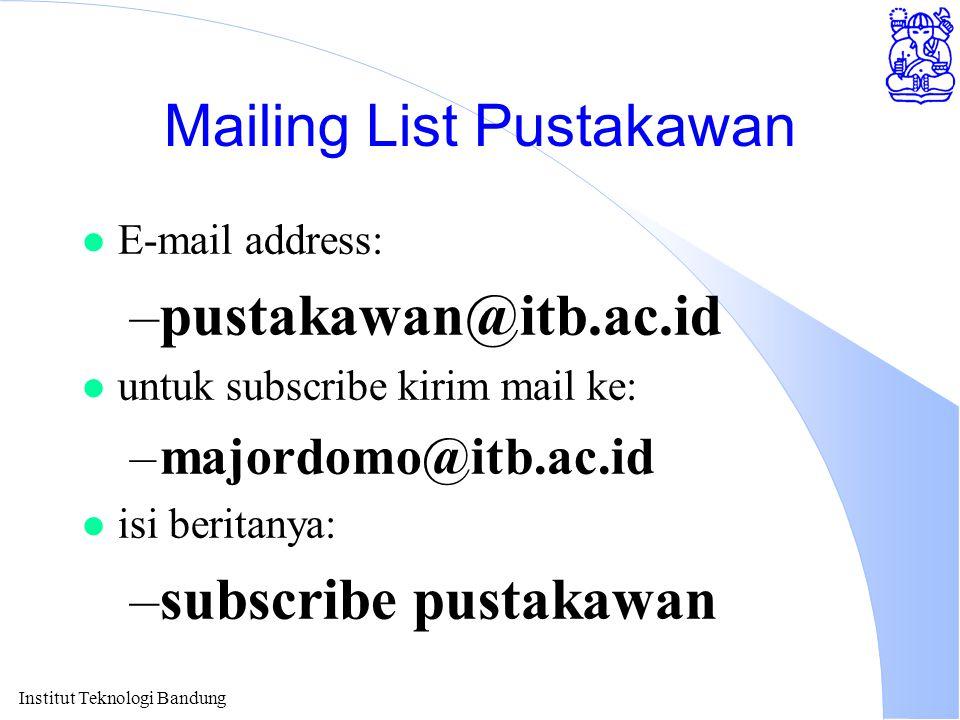 Institut Teknologi Bandung Mailing List Pustakawan l E-mail address: –pustakawan@itb.ac.id l untuk subscribe kirim mail ke: –majordomo@itb.ac.id l isi beritanya: –subscribe pustakawan