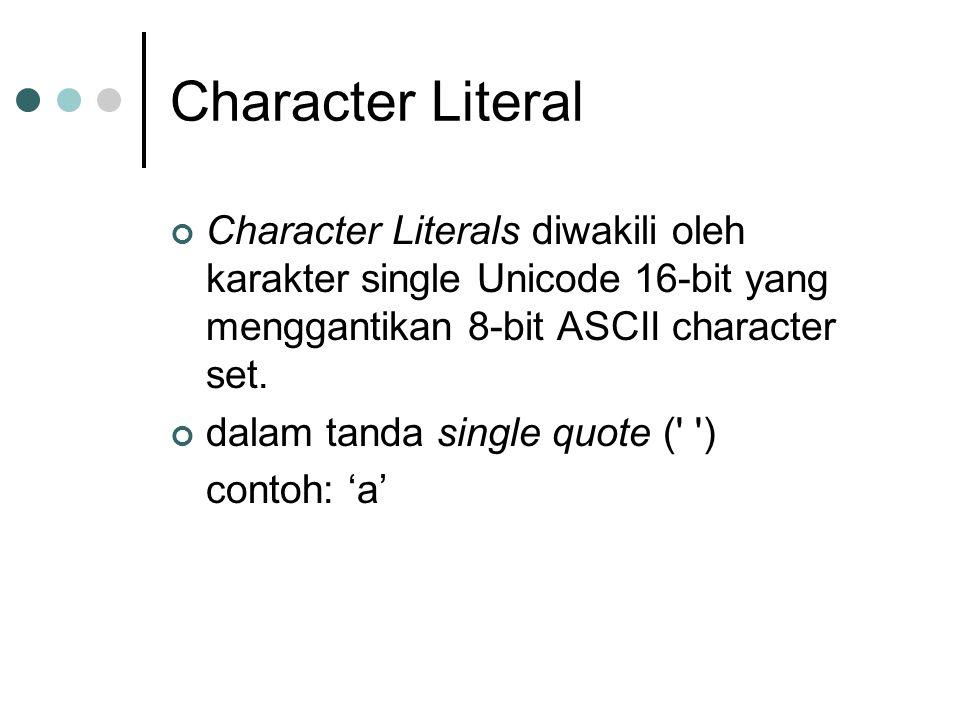 Character Literal Character Literals diwakili oleh karakter single Unicode 16-bit yang menggantikan 8-bit ASCII character set. dalam tanda single quot