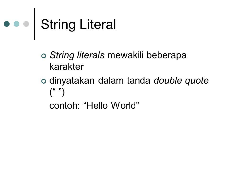 "String Literal String literals mewakili beberapa karakter dinyatakan dalam tanda double quote ("" "") contoh: ""Hello World"""
