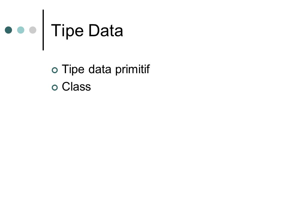 Tipe Data Tipe data primitif Class