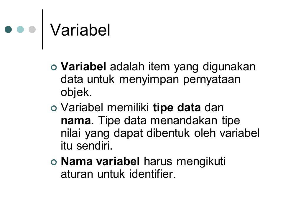 Variabel Variabel adalah item yang digunakan data untuk menyimpan pernyataan objek. Variabel memiliki tipe data dan nama. Tipe data menandakan tipe ni