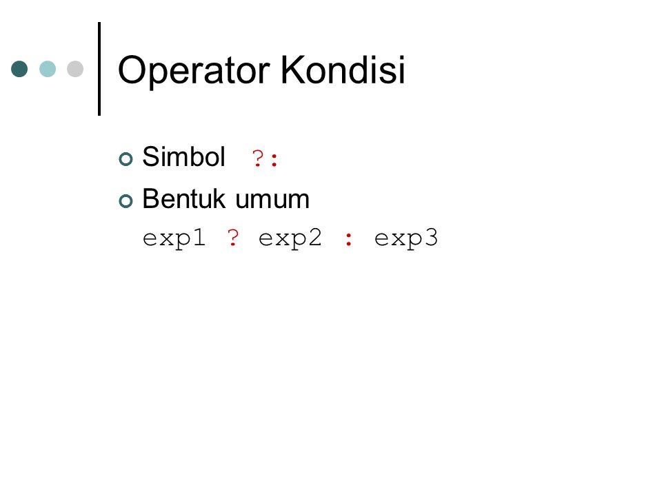 Operator Kondisi Simbol ?: Bentuk umum exp1 ? exp2 : exp3