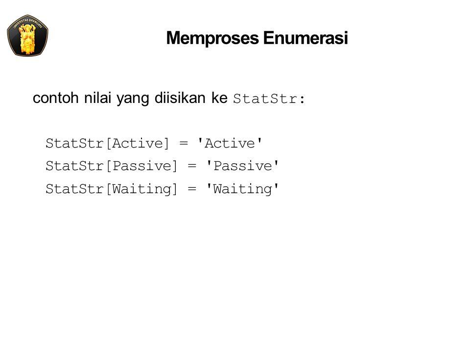 Memproses Enumerasi contoh nilai yang diisikan ke StatStr: StatStr[Active] = 'Active' StatStr[Passive] = 'Passive' StatStr[Waiting] = 'Waiting'