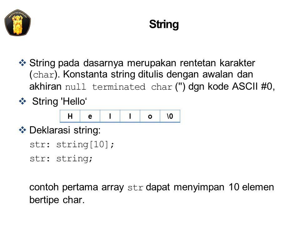 String  String pada dasarnya merupakan rentetan karakter ( char ). Konstanta string ditulis dengan awalan dan akhiran null terminated char ('') dgn k