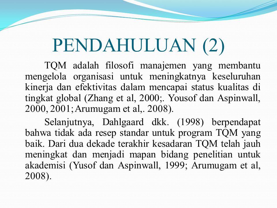 PENDAHULUAN (2) TQM adalah filosofi manajemen yang membantu mengelola organisasi untuk meningkatnya keseluruhan kinerja dan efektivitas dalam mencapai status kualitas di tingkat global (Zhang et al, 2000;.