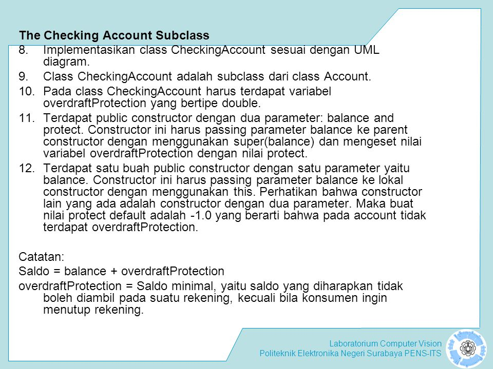 Laboratorium Computer Vision Politeknik Elektronika Negeri Surabaya PENS-ITS The Checking Account Subclass 8.Implementasikan class CheckingAccount ses