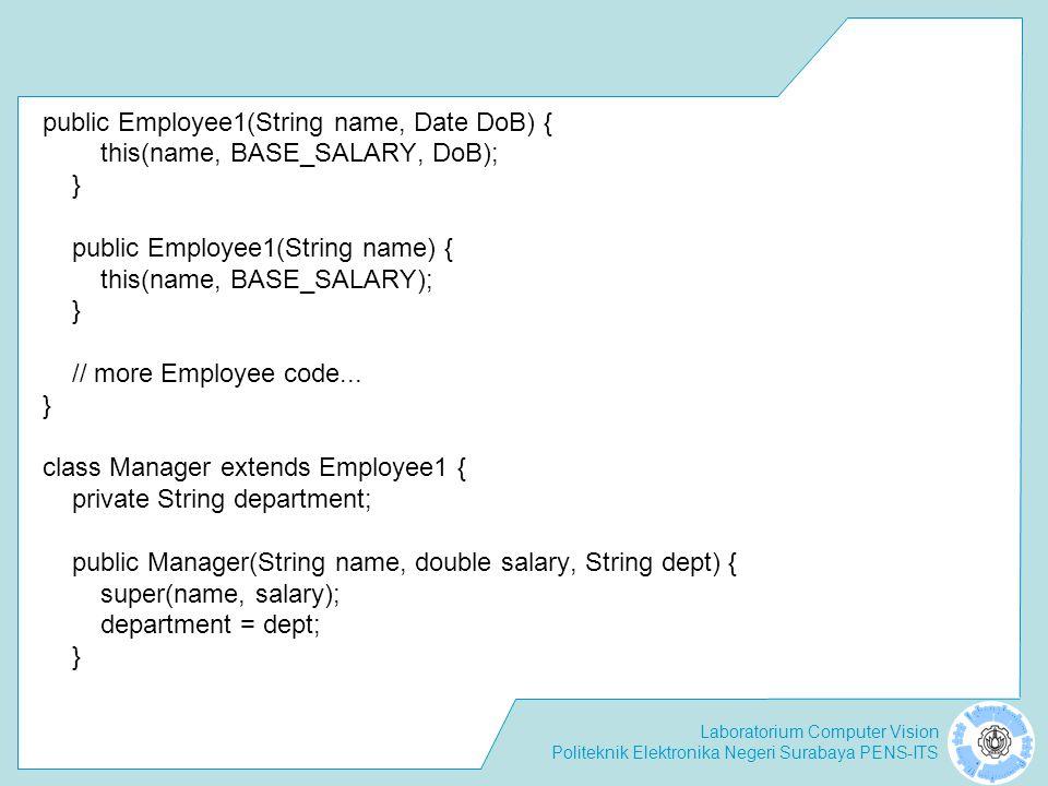 Laboratorium Computer Vision Politeknik Elektronika Negeri Surabaya PENS-ITS public Employee1(String name, Date DoB) { this(name, BASE_SALARY, DoB); }