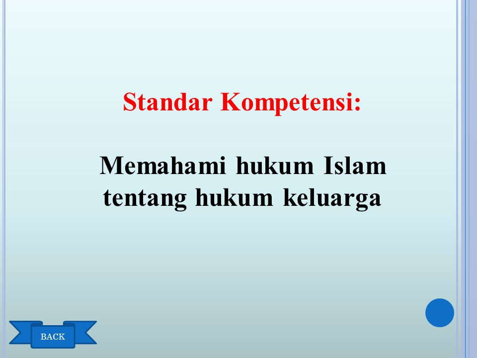 Kompetensi Dasar: 1.Menjelaskan ketentuan hukum perkawinan dalam Islam 2.Menjelaskan hikmah perkawinan 3.Menjelaskan ketentuan perkawinan menurut perundang- undangan di Indonesia BACK