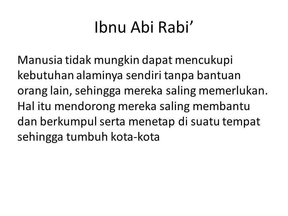 Ibnu Abi Rabi' Manusia tidak mungkin dapat mencukupi kebutuhan alaminya sendiri tanpa bantuan orang lain, sehingga mereka saling memerlukan. Hal itu m