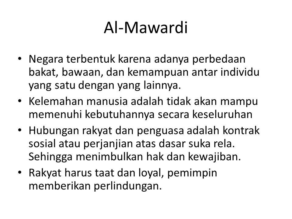 Al-Mawardi Negara terbentuk karena adanya perbedaan bakat, bawaan, dan kemampuan antar individu yang satu dengan yang lainnya. Kelemahan manusia adala