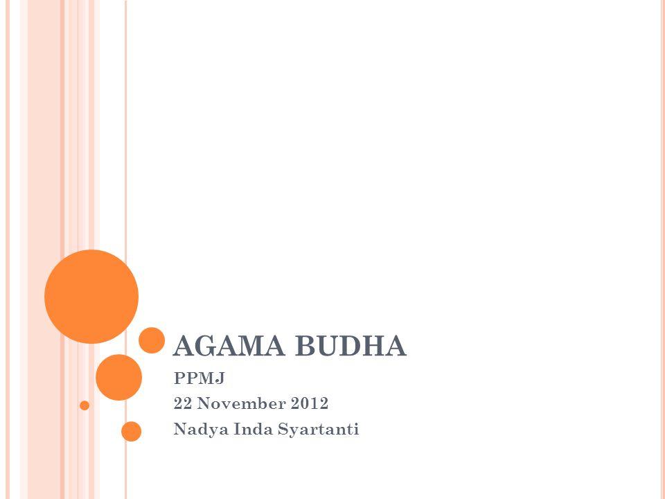 AGAMA BUDHA PPMJ 22 November 2012 Nadya Inda Syartanti